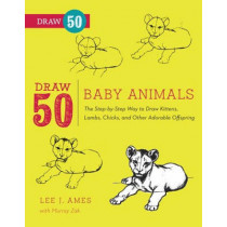 Draw 50 Baby Animals: The Step-by-Step Way to Draw Kittens, Lambs, Chicks, Puppies, and Other Adorable Offspring by Lee J. Ames, 9780823085736