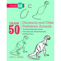Draw 50 Dinosaurs And Other Prehistoric Animals: The Step-by-Step Way to Draw Tyrannosauruses, Woolly Mammoths, and Many More... by Lee J. Ames, 9780823085743