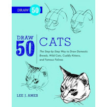 Draw 50 Cats: The Step-by-Step Way to Draw Domestic Breeds, Wild Cats, Cuddly Kittens, and Famous Felines by Lee J. Ames, 9780823085750