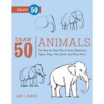 Draw 50 Animals: The Step-by-Step Way to Draw Elephants, Tigers, Dogs, Fish, Birds, and Many More... by Lee J. Ames, 9780823085781