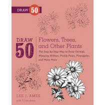 Draw 50 Flowers, Trees, and Other Plants: The Step-by-Step Way to Draw Orchids, Weeping Willows, Prickly Pears, Pineapples, and Many More... by Lee J. Ames, 9780823085798