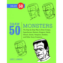 Draw 50 Monsters: The Step-by-Step Way to Draw Creeps, Superheroes, Demons, Dragons, Nerds, Ghouls, Giants, Vampires, Zombies, and Other Scary Creatures by Lee J. Ames, 9780823085842