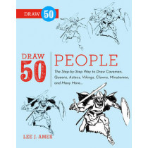 Draw 50 People: The Step-by-Step Way to Draw Cavemen, Queens, Aztecs, Vikings, Clowns, Minutemen, and Many More... by Lee J. Ames, 9780823085965
