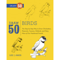 Draw 50 Birds: The Step-by-Step Way to Draw Chickadees, Peacocks, Toucans, Mallards, and Many More of Our Feathered Friends by Lee J. Ames, 9780823085989