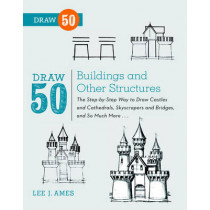 Draw 50 Buildings And Other Structures: The Step-by-Step Way to Draw Castles and Cathedrals, Skyscrapers and Bridges, and So Much More... by Lee J. Ames, 9780823086047