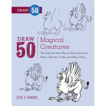 Draw 50 Magical Creatures: The Step-by-Step Way to Draw Unicorns, Elves, Cherubs, Trolls, and Many More by Lee J. Ames, 9780823086108