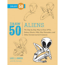 Draw 50 Aliens: The Step-by-Step Way to Draw UFOs, Galaxy Ghouls, Milky Way Marauders, and Other Extraterrestrial Creatures by Lee J. Ames, 9780823086160
