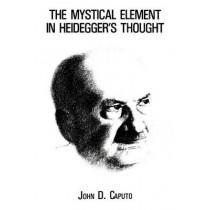 The Mystical Element in Heidegger's Thought by John D. Caputo, 9780823211531