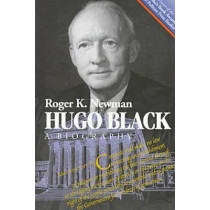 Hugo Black: A Biography by Mr. Roger K. Newman, 9780823217861