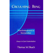 Circulating Being: From Embodiment to Incorportation by Thomas W. Busch, 9780823219292
