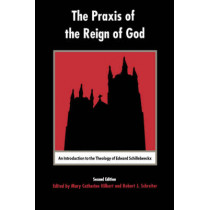 The Praxis of the Reign of God: An Introduction to the Theology of Edward Schillebeeckx. by Professor Mary Catherine Hilkert, 9780823220236