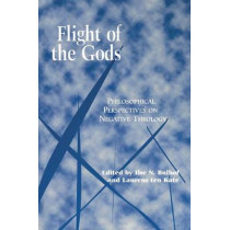 Flight of the Gods: Philosophical Perspectives on Negative Theology by Ilse N. Bulhof, 9780823220359