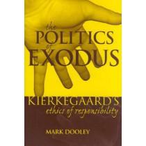 The Politics of Exodus: Soren Kierkegaard's Ethics of Responsibility by Mark Dooley, 9780823221257