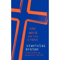 The Word and the Cross by Stanislas Breton, 9780823221585