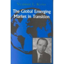 The Global Emerging Market in Transition: Articles, Forecasts, and Studies by Vladimir Kvint, 9780823223480