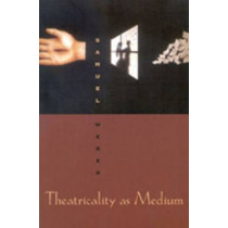 Theatricality as Medium by Samuel Weber, 9780823224166