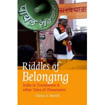 Riddles of Belonging: India in Translation and Other Tales of Possession by Christi A. Merrill, 9780823229550