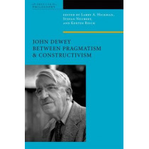 John Dewey Between Pragmatism and Constructivism by Larry A. Hickman, 9780823230181