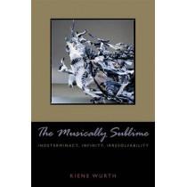 Musically Sublime: Indeterminacy, Infinity, Irresolvability by Kiene Brillenburg Wurth, 9780823230631