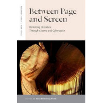 Between Page and Screen: Remaking Literature Through Cinema and Cyberspace by Kiene Brillenburg Wurth, 9780823239054