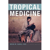Tropical Medicine: A Clinical Text, 8th Edition, Revised and Expanded by Kevin M. Cahill, 9780823240616