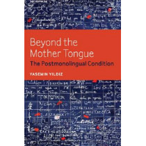 Beyond the Mother Tongue: The Postmonolingual Condition by Yasemin Yildiz, 9780823241309