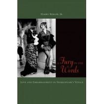 A Fury in the Words: Love and Embarrassment in Shakespeare's Venice by Harry Berger, 9780823241958