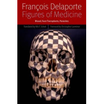 Figures of Medicine: Blood, Face Transplants, Parasites by Francois Delaporte, 9780823244454