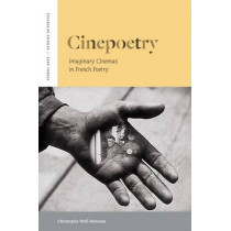 Cinepoetry: Imaginary Cinemas in French Poetry by Christophe Wall-Romana, 9780823245482