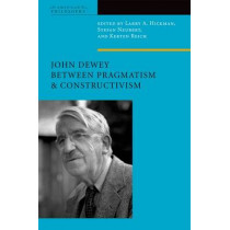 John Dewey Between Pragmatism and Constructivism by Larry A. Hickman, 9780823251827