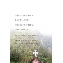 Transforming Ourselves, Transforming the World: Justice in Jesuit Higher Education by Mary Beth Combs, 9780823254309