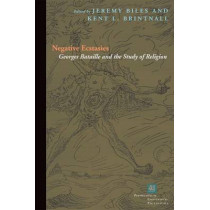 Negative Ecstasies: Georges Bataille and the Study of Religion by Jeremy Biles, 9780823265206