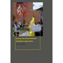 Journey into Social Activism: Qualitative Approaches by Joshua D. Atkinson, 9780823274147