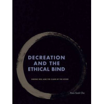 Decreation and the Ethical Bind: Simone Weil and the Claim of the Other by Yoon Sook Cha, 9780823275250