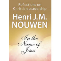 In the Name of Jesus: Reflections on Christian Leadership by Henri J. M. Nouwen, 9780824512590