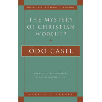 Mystery of Christian Worship by Odo Casel, 9780824518080