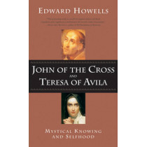 John of the Cross and Teresa of Avila: Mystical Knowing and Selfhood by Edward Howells, 9780824519438