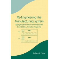 Re-Engineering the Manufacturing System: Applying the Theory of Constraints, Second Edition by Robert E. Stein, 9780824742652