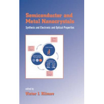 Semiconductor and Metal Nanocrystals: Synthesis and Electronic and Optical Properties by Victor I. Klimov, 9780824747169