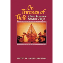 On Thrones of Gold: Three Javanese Shadow Plays by James R. Brandon, 9780824814250