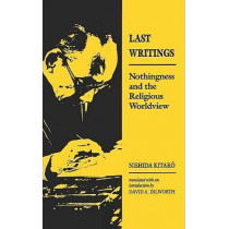 Last Writings: Nothingness and the Religious Worldview by Nishida Kitaro, 9780824815547