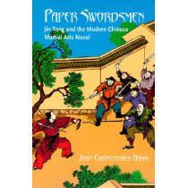 Paper Swordsmen: Jin Yong and the Modern Chinese Martial Arts Novel by John Christopher Hamm, 9780824828950