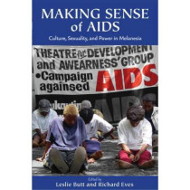 Making Sense of AIDS: Culture, Sexuality, and Power in Melanesia by Leslie Butt, 9780824831936