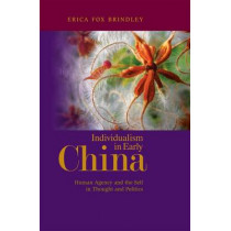Individualism in Early China: Human Agency and the Self in Thought and Politics by Erica Brindley, 9780824833862
