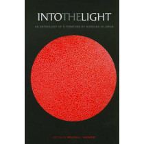 Into the Light: An Anthology of Literature by Koreans in Japan by Melissa Wender, 9780824834906