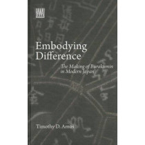 Embodying Difference: The Making of Burakumin in Modern Japan by Timothy D. Amos, 9780824835781