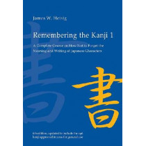 Remembering the Kanji 1: A Complete Course on How Not To Forget the Meaning and Writing of Japanese Characters by James W. Heisig, 9780824835927