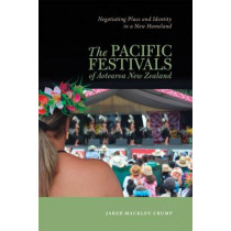The Pacific Festivals of Aotearoa New Zealand: Negotiating Place and Identity in a New Homeland by Jared Mackley-Crump, 9780824838713