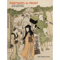 Partners in Print: Artistic Collaboration and the Ukiyo-e Market by Julie Nelson Davis, 9780824839383