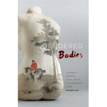 Gendered Bodies: Toward a Women's Visual Art in Contemporary China by Shuqin Cui, 9780824840037